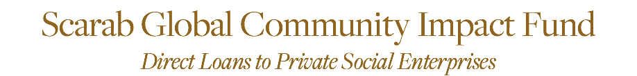 Scarab Global Community Impact Fund Direct Loans to Private Social Enterprises