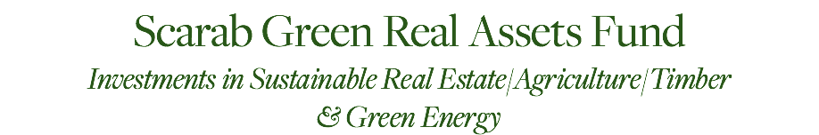 Scarab Green Real Assets Fund Investments in Sustainable Real Estate/Agriculture/Timber 