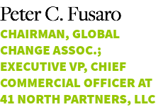 Peter C. Fusaro Chairman, Global Change Assoc.; Executive VP, Chief Commercial Officer at 41 North Partners, LLC