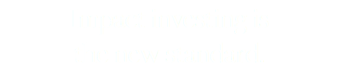Impact investing is 